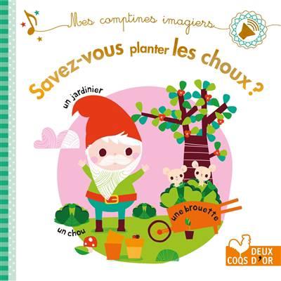 Mes Comptines Imagiers ; Savez-vous Planter Les Choux ?