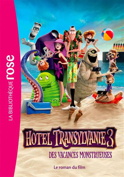 Hôtel Transylvanie 3 ; Des Vacances Monstrueuses ; Le Roman Du Film