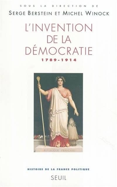 L'invention De La Democratie . 1789-1914 - Vol3