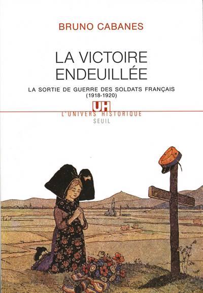 La Victoire Endeuillee. La Sortie De Guerre Des Soldats Francais (1918-1920)
