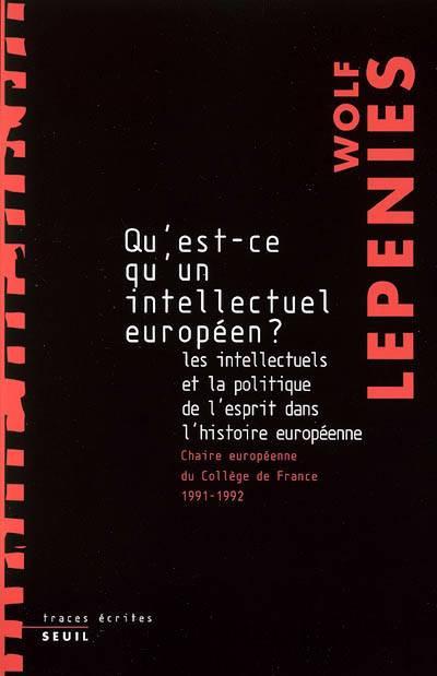 Qu'est-ce Qu'un Intellectuel Européen ? Les Intellectuels Et La Politique De L'esprit Dans L'histoire Européenne