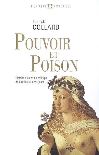 Pouvoir Et Poison ; Histoire D'un Crime Politique De L'antiquité à Nos Jours