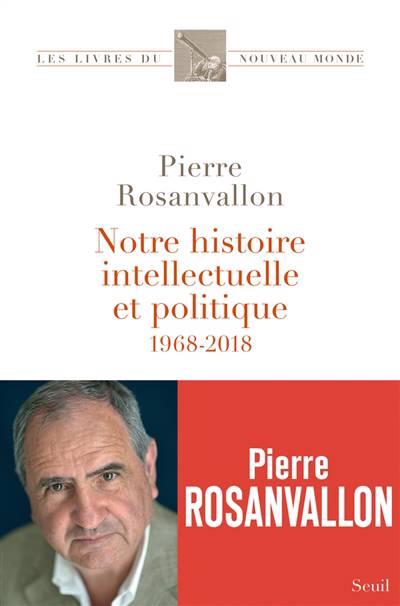 Notre Histoire Intellectuelle Et Politique ; 1968-2018