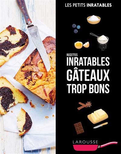 Les Petits Inratables ; Recettes Inratables Gâteaux Trop Bons