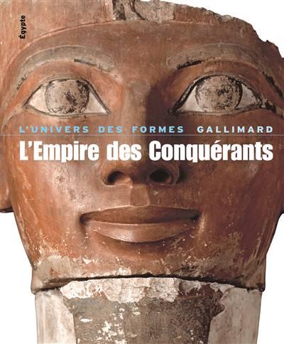 L'empire Des Conquérants ; L'egypte Au Nouvel Empire, 1560-1070 Av. J.-c.