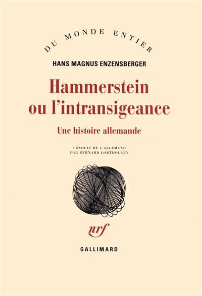 Hammerstein Ou L'intransigeance ; Une Histoire Allemande