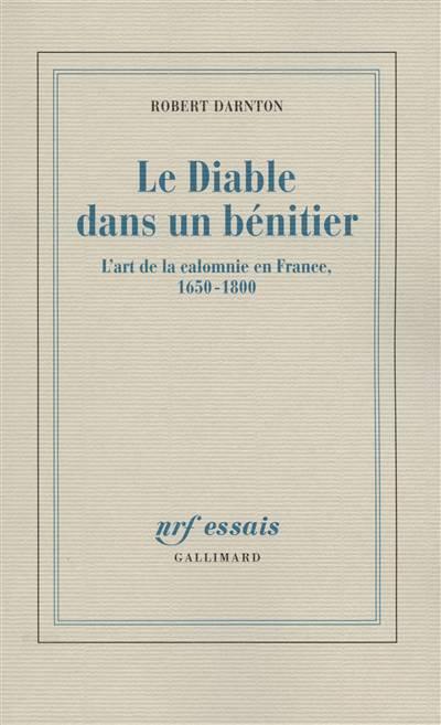 Le Diable Dans Un Bénitier ; L'art De La Calomnie En France, 1650-1800