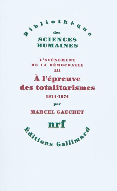 L'avènement De La Démocratie T.3 ; à L'épreuve Des Totalitarismes, 1914-1974