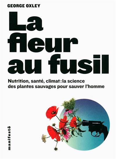 La Fleur Au Fusil Nutrition Sante Climat La Science Des