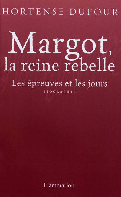 La Reine Margot ; La Reine Rebelle