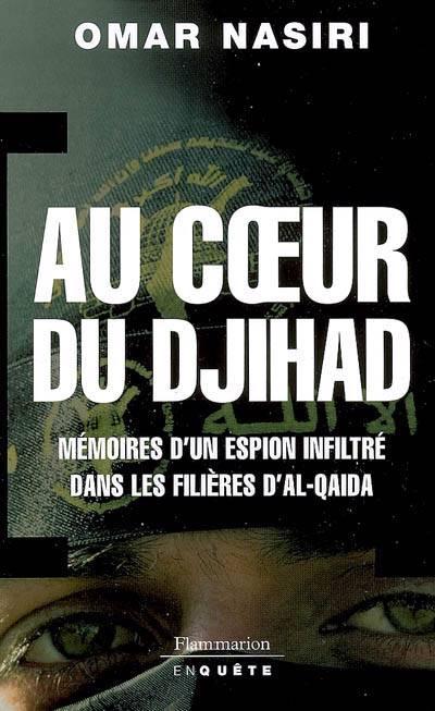 Au Coeur Du Djihad ; Mémoires D'un Espion Infiltré Dans Les Filières D'al-qaida
