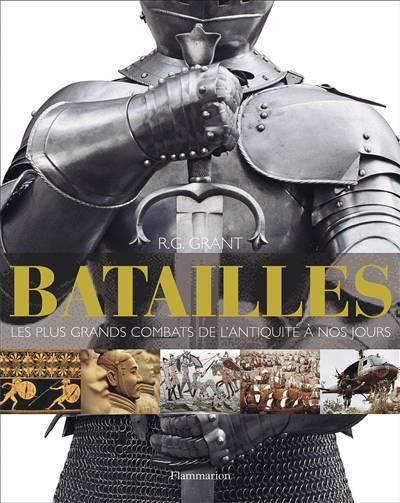 Batailles ; Le Plus Grand Combat De L'antiquité à Nos Jours