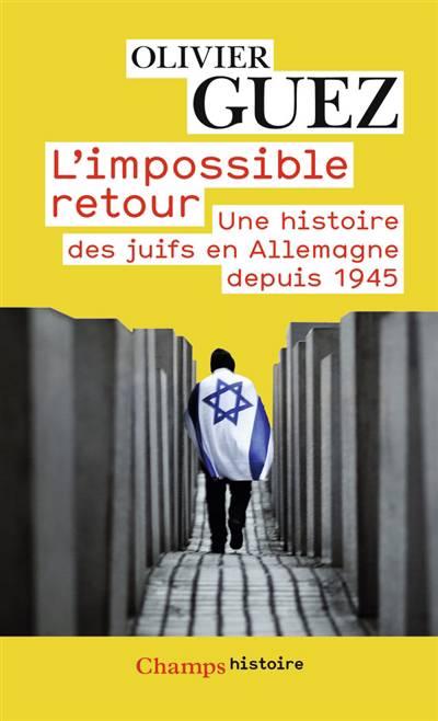 L'impossible Retour ; Une Histoire Des Juifs En Allemagne Depuis 1945