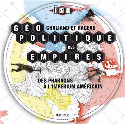 Géopolitique Des Empires ; Des Pharaons à L'impérium Américain