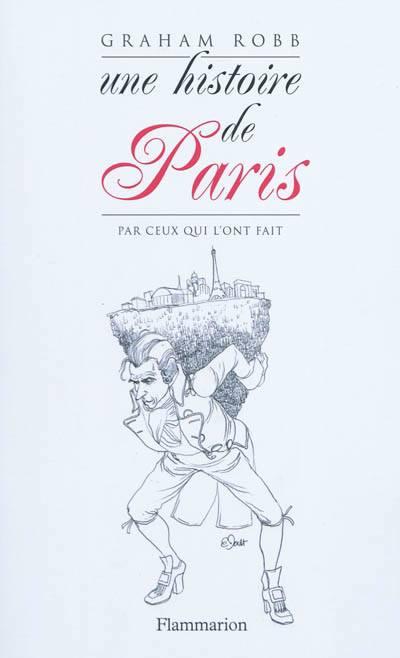 Une Histoire De Paris Par Ceux Qui L'ont Fait