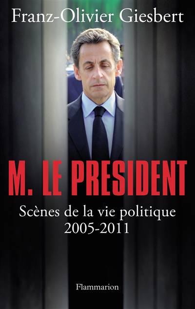 Monsieur Le Président ; Scènes De La Vie Politique, 2005-2011
