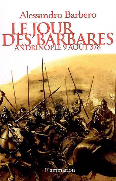 Le Jour Des Barbares ; Andrinople, 9 Août 378