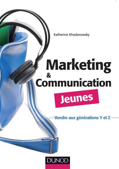 Marketing Et Communication Jeunes ; Communiquer Et Vendre Aux Jeunes De 15 à 30 Ans
