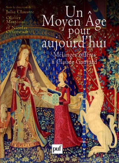 Un Moyen Age Pour Aujourd'hui ; Mélanges Offerts à Claude Gauvard