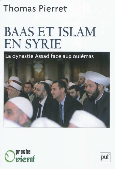 Baas Et Islam En Syrie ; La Dynastie Assad Face Aux Oulémas