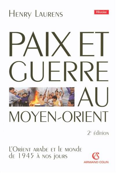 Paix Et Guerre Au Moyen-orient (2e édition)
