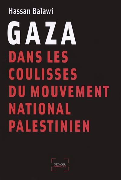 Gaza ; Dans Les Coulisses Du Mouvement National Palestinien