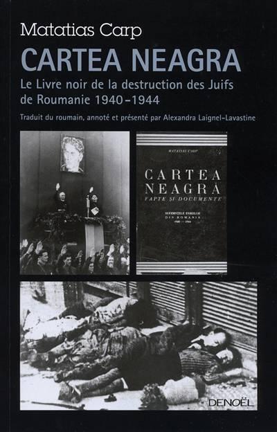 Cartea Neagra ; Le Livre Noir De La Destruction Des Juifs De Roumanie 1940-1944