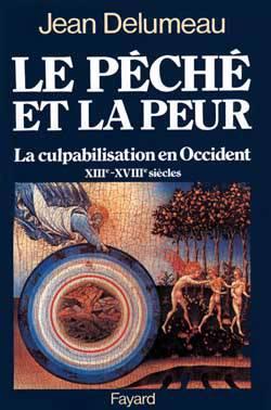 Le Peche Et La Peur - La Culpabilisation En Occident (xiiie-xviiie Siecle)