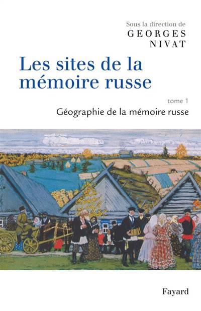 Les Sites De La Mémoire Russe T.1 ; Géographie De La Mémoire Russe