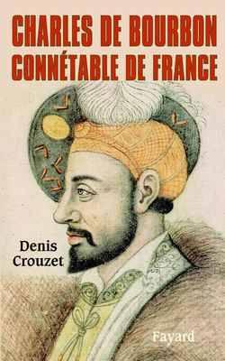 Biographies Historiques - 65 - Charles De Bourbon - Connetable De France