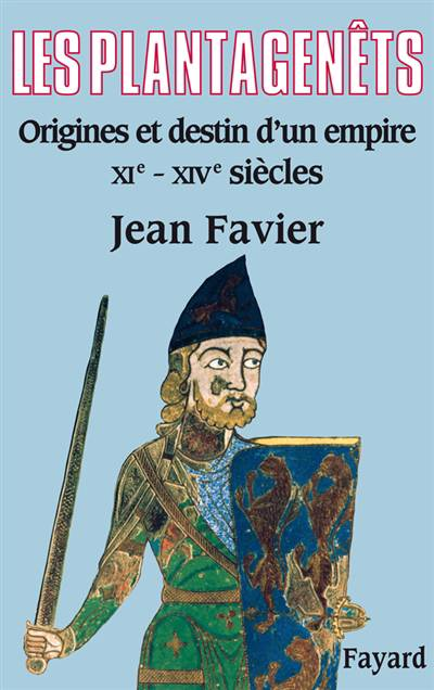 Les Plantagenêts ; Origines Et Destin D'un Empire, Xi-xiv Siècles