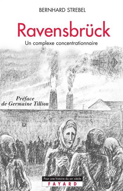 Ravensbruck ; Un Complexe Concentrationnaire