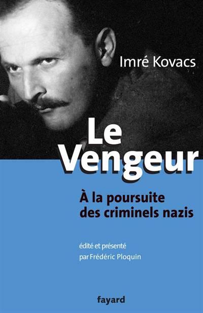 Le Vengeur - A La Poursuite Des Criminels Nazis