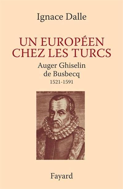 Un Européen Chez Les Turcs ; Ghislain De Busbecq