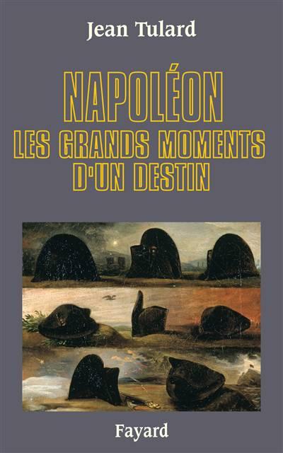 Napoléon, Les Grands Moments D'un Destin