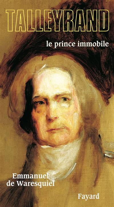 Talleyrand ; Le Prince Immobile