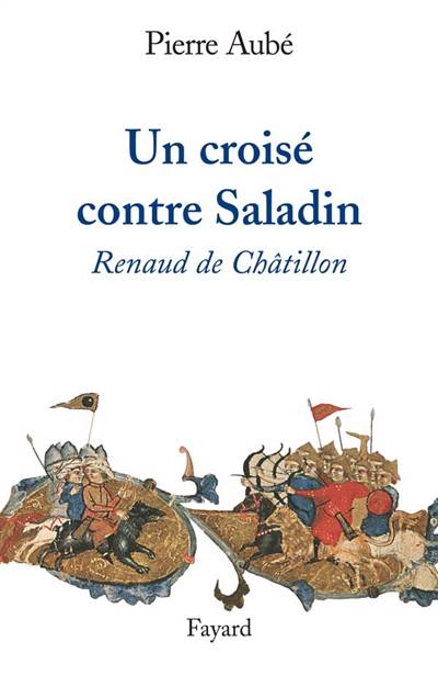 Un Croisé Contre Saladin ; Renaud De Châtillon