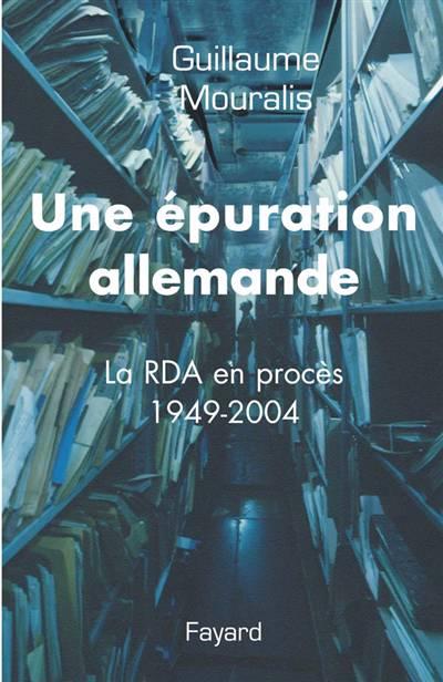 Une épuration Allemande ; La Rda En Procès 1949-2004