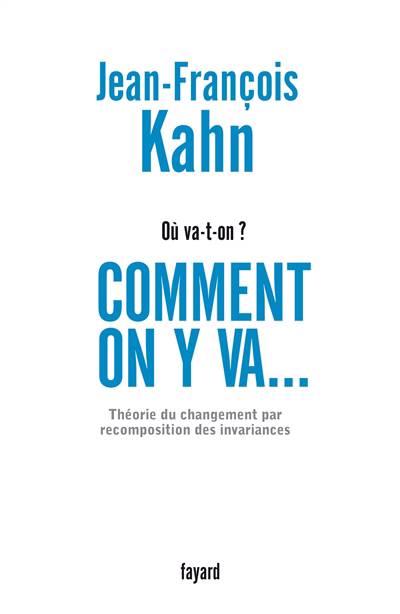 Comment On Y Va... ; Théorie Du Changement Par Recomposition Des Invariances