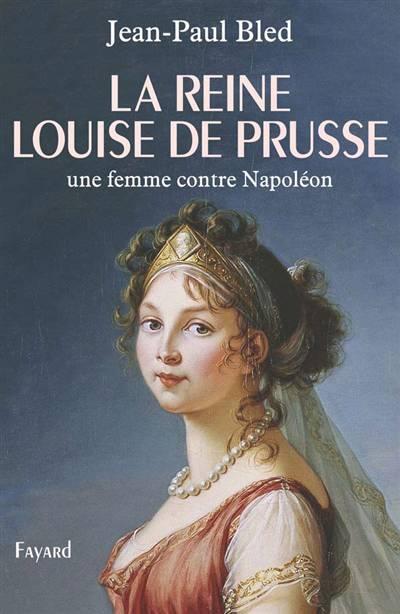 La Reine Louise De Prusse ; Une Femme Contre Napoléon