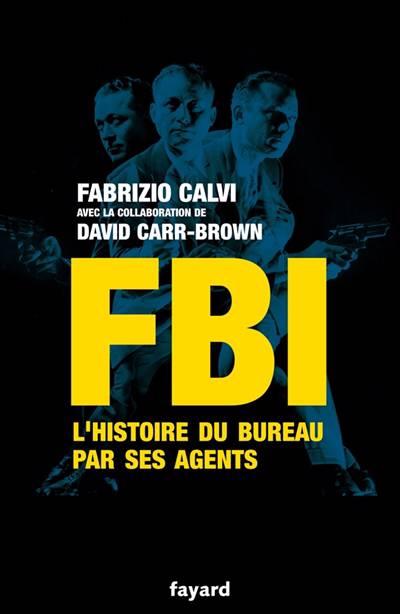 Fbi ; L'histoire Du Bureau Par Ses Agents