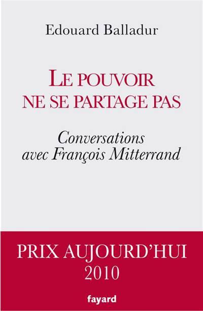 Le Pouvoir Ne Se Partage Pas ; Conversations Avec François Mitterrand