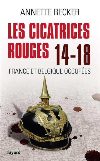 Les Cicatrices Rouges ; 14-18 ; France Et Belgique Occupées