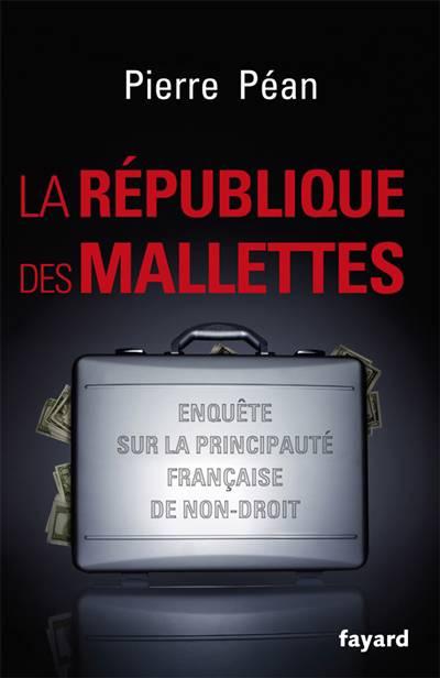 La République Des Mallettes ; Enquête Sur La Principauté Française De Non-droit