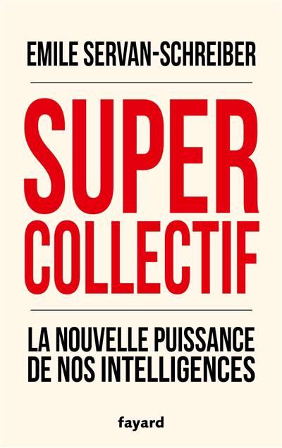 Supercollectif ; La Nouvelle Puissance De L'intelligence Collective