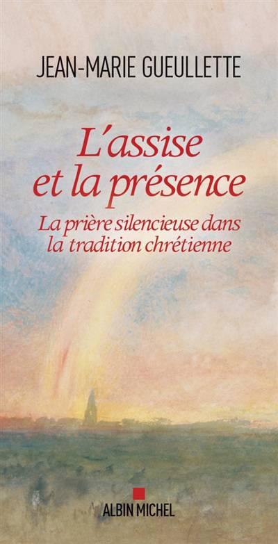 L'assise Et La Présence ; La Prière Silencieuse Dans La Tradition Chrétienne
