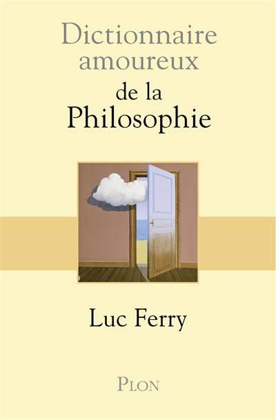 Dictionnaire Amoureux ; Dictionnaire Amoureux De La Philosophie