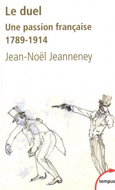 Le Duel ; Une Passion Française 1789-1914
