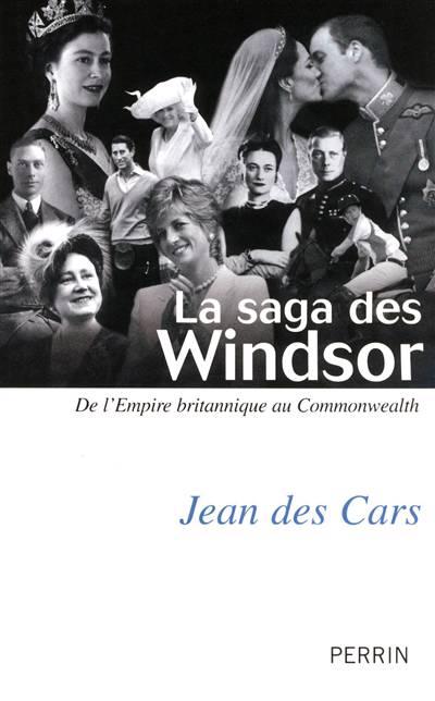 La Saga Des Windsor ; De L'empire Britannique Au Commonwealth