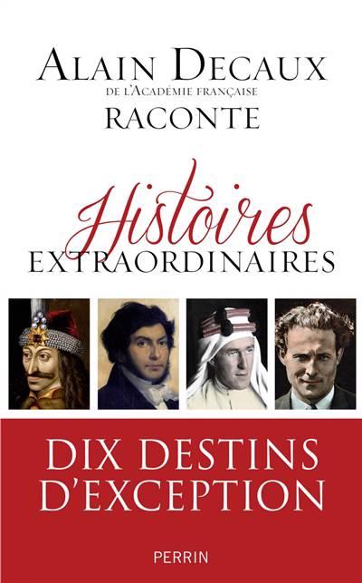 Histoires Extraordinaires ; Dix Destins D'exception